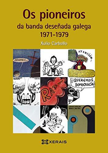 Os pioneiros da banda deseñada galega (1971-1979) (Obras De Referencia - Xerais Universitaria - Estudos Literarios)