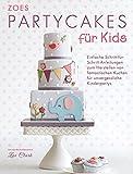 Zoes Party Cakes für Kids: Einfache Schritt-für-Schritt-Anleitungen zum Herstellen von fantastischen Kuchen für unvergessliche Kinderpartys