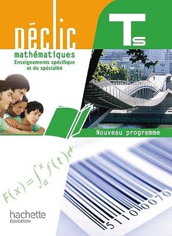 Déclic Maths Tle S spécifique et spécialité - Livre élève Grand format - Edition 2012