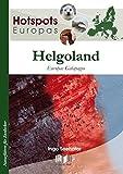 Helgoland: Europas Galapagos (Hotspots Europas / Naturführer für Entdecker)