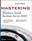 Mastering Microsoft Windows Small Business Server 2008 by Steven Johnson (2010-03-01)