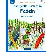 BROCKHAUSEN Bastelbuch Bd.9: Das große Buch zum Fädeln: Tiere am See (Kleinste Entdecker)