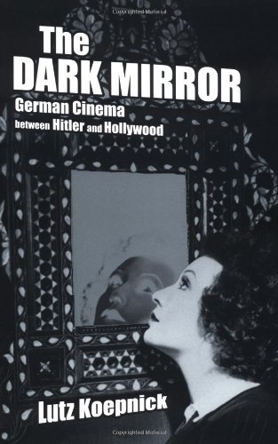 the-dark-mirror-german-cinema-between-hitler-and-hollywood-weimar-and-now-german-cultural-criticism-