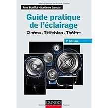 Guide pratique de l'éclairage - 5e éd. - Cinéma, télévision, théâtre: Cinéma - Télévision - Théâtre (Audio-Photo-Vidéo)