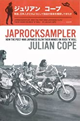 By Julian Cope Japrocksampler: How the Post-war Japanese Blew Their Minds on Rock 'n' Roll [Hardcover]
