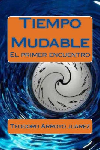 Tiempo Mudable: El primer encuentro por Teodoro Arroyo Juarez