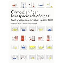 CÓMO PLANIFICAR LOS ESPACIOS DE OFICINAS: Guía práctica para directivos y diseñadores