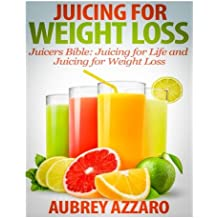 Juicing For Weight Loss: Juicers Bible - Juicing for Life and Juicing for Weight