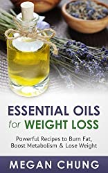 Essential Oils For Weight Loss: Powerful Recipes to Burn Fat, Boost Metabolism & Lose Weight (100% Safe & Effective!) (English Edition)