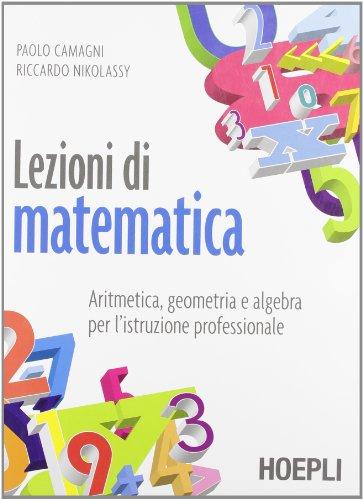 Lezioni di matematica. Aritmetica, geometria e algebra. Con espansione online. Per gli Ist. professionali