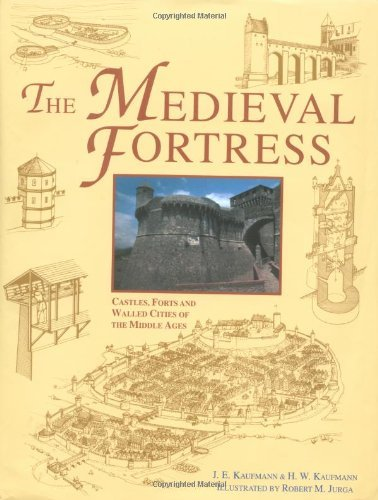 The Medieval Fortress: Castles, Forts and Walled Cities of the Middle Ages by J.E. Kaufmann (2001-05-07)
