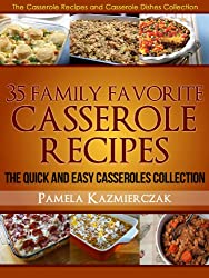 35 Family Favorite Casserole Recipes - The Quick and Easy Casseroles Collection (The Casserole Recipes and Casserole Dishes Collect) (English Edition)