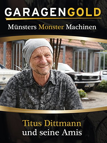 Garagengold: Münsters Monster Maschinen - Titus Dittmann und seine Amis