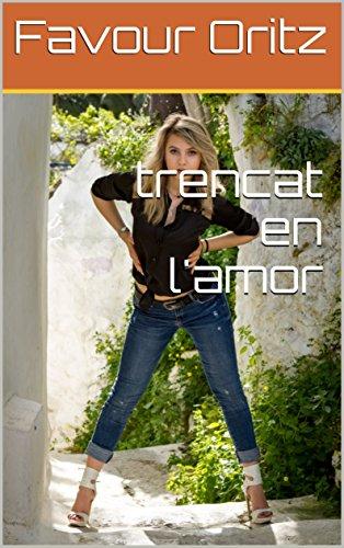 trencat en l'amor (Catalan Edition) por Favour  Oritz