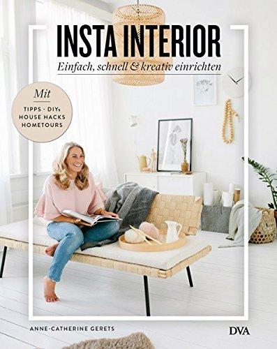Insta Interior: Einfach, schnell & kreativ einrichten - Mit Tipps, DIYs & House Hacks und Hometours