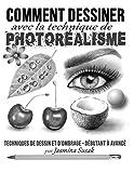 Comment Dessiner avec la Technique de Photoréalisme: Techniques de Dessin et D'ombrage - Débutant à Avancé...