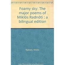 Foamy sky: The major poems of Mikl??s Radn??ti : a bilingual edition
