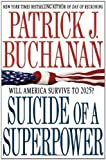 Suicide of a Superpower: Will America Survive to 2025? by Patrick J. Buchanan (Oct 18 2011)