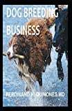 DOG BREEDING BUSINESS: Everything You Need To Know About Making Big Cash Doing Dog Breeding Business