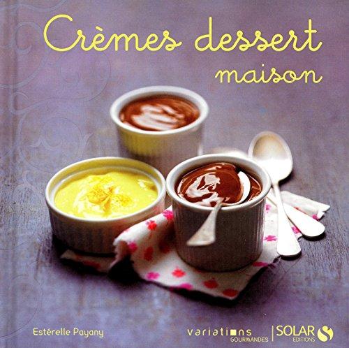 Crèmes dessert maison - Variations gourmandes par Esterelle Payany