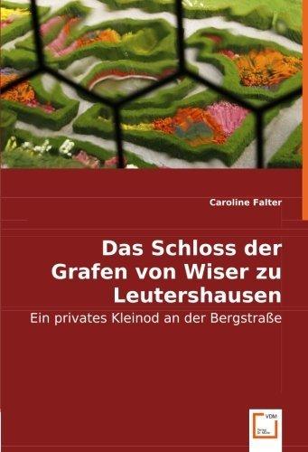 Das Schloss der Grafen von Wiser zu Leutershausen: Ein privates Kleinod an der Bergstra?e (German Edition) by Falter, Caroline (2008) Paperback