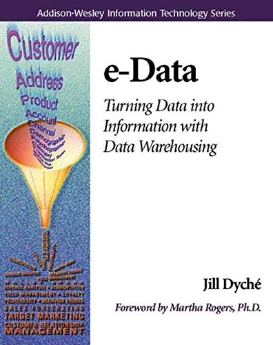 [(e-data : Turning Data into Information with Data Warehousing)] [By (author) Jill Dyche] published on (February, 2000)