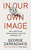 In Our Own Image: Will artificial intelligence save or destroy us?