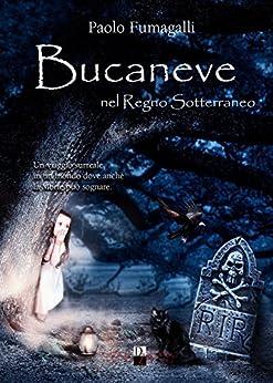 Bucaneve nel regno sotterraneo (fantasy per ragazzi) di [Fumagalli, Paolo]