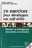 70 exercices pour développer vos soft skills - Stimuler les intelligences nécessaires à la réussite