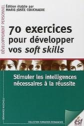 70 exercices pour développer vos soft skills : stimuler les intelligences nécessaires à la réussite