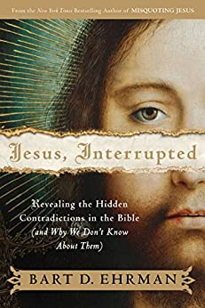 Jesus, Interrupted: Revealing the Hidden Contradictions in the Bible (And Why We Don't Know About Them) von [Ehrman, Bart D.]