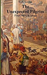 The Unexpected Pilgrim (B&W version): Four Days in Israel by S A Ledlie (2015-02-23)