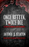 Once Bitten, Twice Die (The Blood of the Infected Book 1) by Antony Stanton