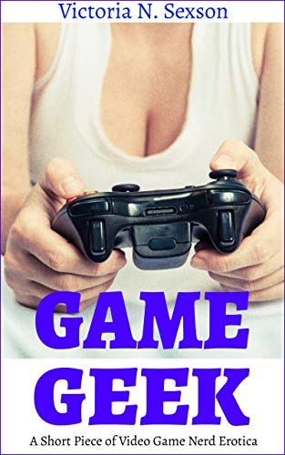 Game Geek: A Short Piece of Video Game Nerd Erotica (English Edition) -