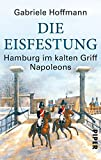 Die Eisfestung: Hamburg im kalten Griff Napoleons