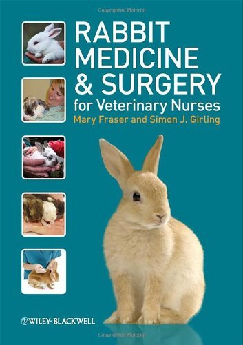 Rabbit Medicine and Surgery for Veterinary Nurses: Written by Mary Fraser, 2009 Edition, (1st Edition) Publisher: Wiley-Blackwell [Paperback]