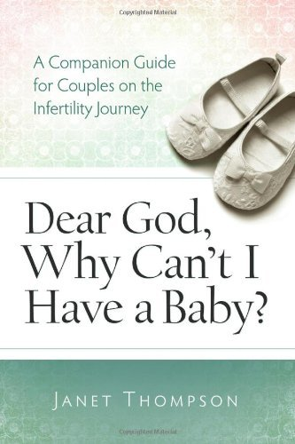 Dear God, Why Can't I Have a Baby?: A Companion Guide for Women on the Infertility Journey by Janet Thompson (15-Apr-2011) Paperback
