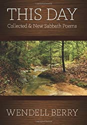 This Day: Collected & New Sabbath Poems by Wendell Berry (2013-10-15)