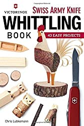 Victorinox Swiss Army Knife Book of Whittling: 43 Easy Projects by Chris Lubkemann (2015-08-01)