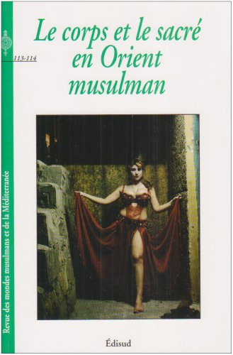 Revue des mondes musulmans et de la Mditerrane, N 113-114 : Le corps et le sacr en Orient musulman