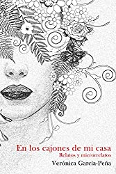 En los cajones de mi casa: Relatos y microrrelatos (Spanish Edition)