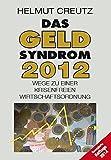 Das Geld Syndrom 2012: Wege zu einer krisenfreieren Wirtschaftsordnung