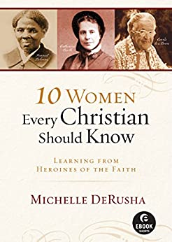 10 Women Every Christian Should Know (Ebook Shorts): Learning from Heroines of the Faith par [DeRusha, Michelle]