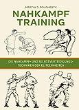 Nahkampftraining: Die Nahkampf- und Selbstverteidigungstechniken der Eliteeinheiten - Martin J. Dougherty