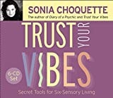 Trust Your Vibes: Secret Tools for Six-Sensory Living: A Psychic's Secrets for Intuitive Living