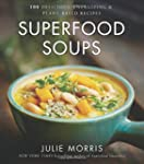 Superfood Soups: 100 Delicious, Energ...