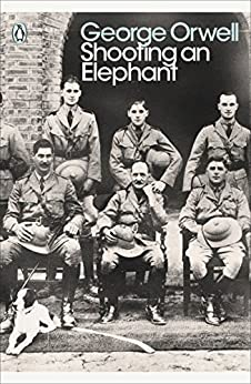 Shooting an Elephant: And Other Essays (Penguin Modern Classics) by [Orwell, George]
