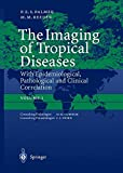The Imaging of Tropical Diseases: With Epidemiological, Pathological and Clinical Correlation. Volume 1