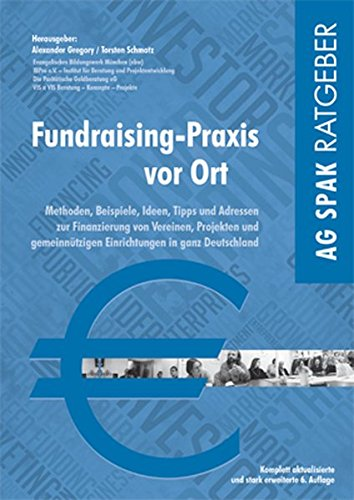 or Ort: Methoden, Beispiele, Ideen, Tipps und Adressen zur Finanzierung von regionalen Vereinen, Projekten und gemeinnützigen Einrichtungen in ganz Deutschland ()