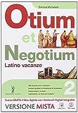 Otium et negotium. Latino vacanze. Per le Scuole superiori. Con e-book. Con espansione online: 2